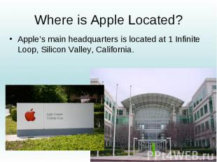 Where is Apple Located? Apple's main headquarters is located at 1 Infinite Loop,