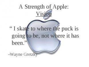 """A Strength of Apple: Vision """" I skate to where the puck is going to be, not wher"""