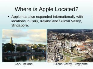 Where is Apple Located? Apple has also expanded internationally with locations i