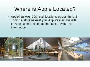 Where is Apple Located? Apple has over 200 retail locations across the U.S. To f