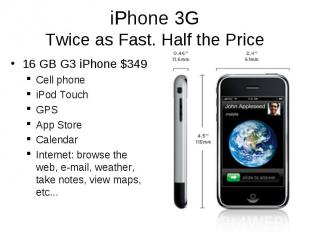 iPhone 3G Twice as Fast. Half the Price 16 GB G3 iPhone $349 Cell phone iPod Tou