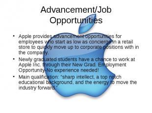 Advancement/Job Opportunities Apple provides advancement opportunities for emplo