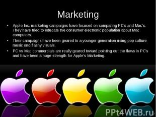 Marketing Apple Inc. marketing campaigns have focused on comparing PC's and Mac'