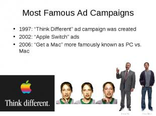 """Most Famous Ad Campaigns 1997: """"Think Different"""" ad campaign was created 2002: """""""