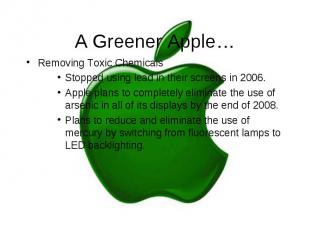 A Greener Apple… Removing Toxic Chemicals Stopped using lead in their screens in