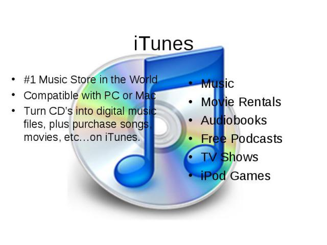 iTunes #1 Music Store in the World Compatible with PC or Mac Turn CD's into digital music files, plus purchase songs, movies, etc…on iTunes.