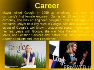 Career Mayer joined Google in 1999 as employee and was the company's first femal