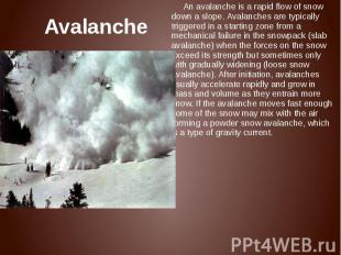 Avalanche An avalanche is a rapid flow of snow down a slope. Avalanches are typi