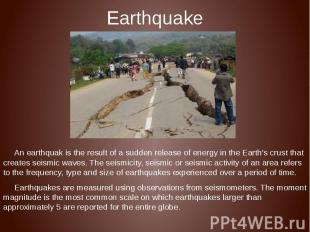 Earthquake An earthquak is the result of a sudden release of energy in the Earth