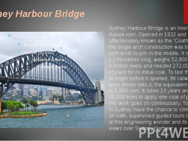 Sydney Harbour Bridge is an international Aussie icon. Opened in 1932 and affectionately known as the 'Coathanger', the single arch construction was built from both ends to join in the middle. It is 1,149 …