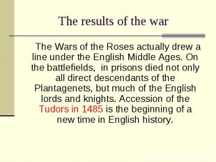The Wars of the Roses actually drew a line under the English Middle Ages. On the