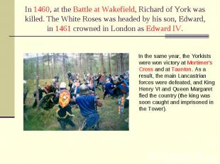 In the same year, the Yorkists were won victory at Mortimer's Cross and at Taunt