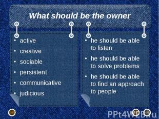 What should be the owner active creative sociable persistent communicative judic