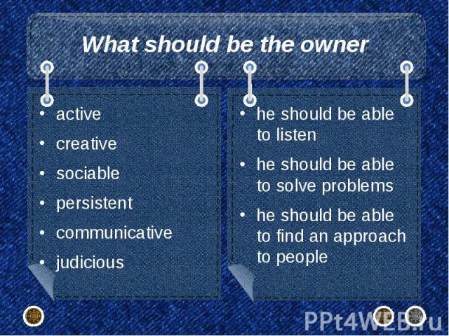 What should be the owner active creative sociable persistent communicative judicious