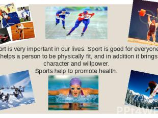 Sport is very important in our lives. Sport is good for everyone. It helps a per
