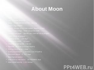 About Moon Name: Moon Age: 4.5 billion years old Mass: 73'490'000'000'000'000 mi