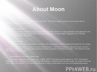 About Moon Rotation of moon The same side of the Moon always faces the Earth. Th