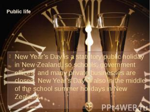 Public life New Year's Day is a statutory public holiday in New Zealand, so scho