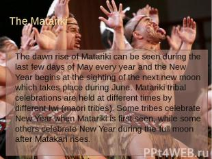 The Matariki The dawn rise of Matariki can be seen during the last few days of M