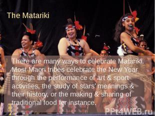 The Matariki There are many ways to celebrate Matariki. Most Maori tribes celebr