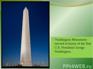 Washington Monument - erected in honor of the first U.S. President George Washin