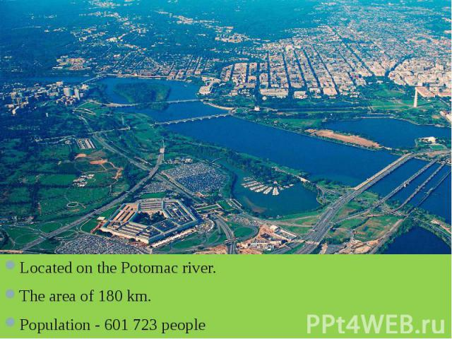 Located on the Potomac river. Located on the Potomac river. The area of 180 km. Population - 601 723 people
