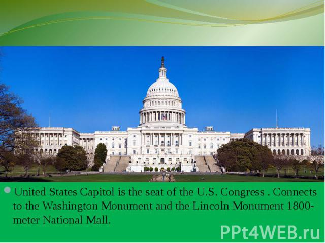 United States Capitol is the seat of the U.S. Congress . Connects to the Washington Monument and the Lincoln Monument 1800-meter National Mall. United States Capitol is the seat of the U.S. Congress . Connects to the Washington Monument and the Linc…