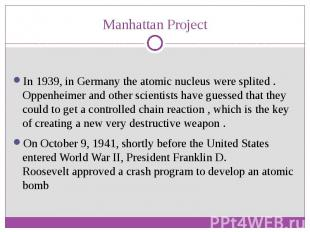 Manhattan Project In 1939, in Germany the atomic nucleus were splited . Oppenhei