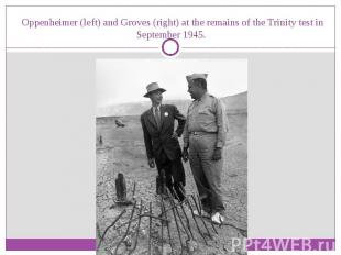 Oppenheimer (left) and Groves(right) at the remains of theTrinity te