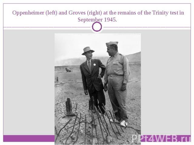 Oppenheimer (left) and Groves(right) at the remains of theTrinity testin September 1945.