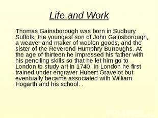 Thomas Gainsborough was born in Sudbury Suffolk, the youngest son of John Gainsb