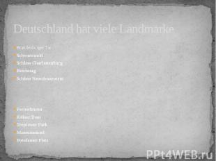 Deutschland hat viele Landmarke Brandenburger Tor Schwarzwald Schloss Charlotten