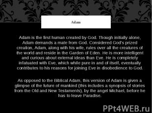 Adam Adam is the first human created by God. Though initially alone, Adam demand