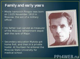 Family and early years Mkola Ivanovich Pirogov was born on 13/25 November 1810 i