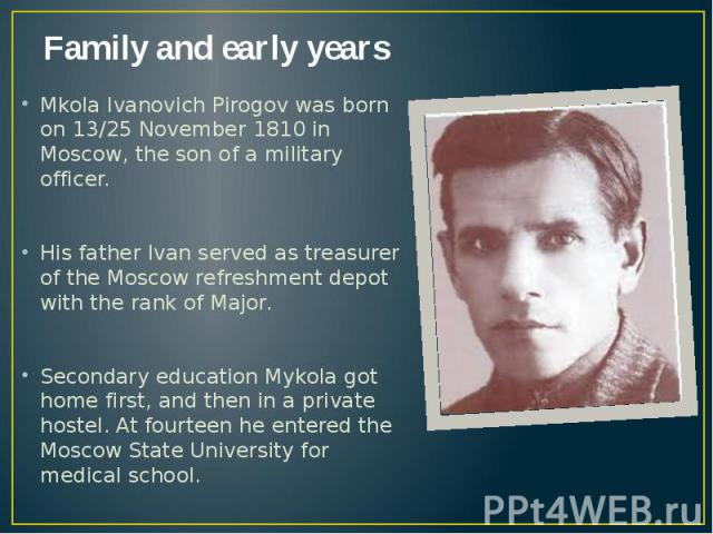 Family and early years Mkola Ivanovich Pirogov was born on 13/25 November 1810 in Moscow, the son of a military officer. His father Ivan served as treasurer of the Moscow refreshment depot with the rank of Major. Secondary education Mykola got home …