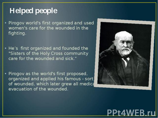 """Helped people Pirogov world's first organized and used women's care for the wounded in the fighting. He's first organized and founded the """"Sisters of the Holy Cross community care for the wounded and sick."""" Pirogov as the world's first proposed…"""