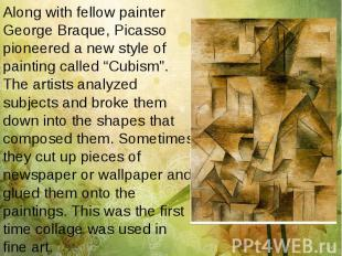 Along with fellow painter George Braque, Picasso pioneered a new style of painti