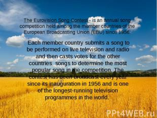 The Eurovision Song Contest - is an annual song competition held among the membe