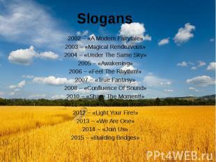 Slogans 2002 – «A Modern Fairytale» 2003 – «Magical Rendezvous» 2004 – «Under Th