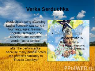 Verka Serduchka Serduchka's song «Dancing Lasha Tumbai» was sung in four languag