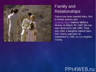 Family and Relationships Family and Relationships Carrey has been married twice,