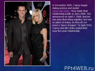 In December 2005, Carrey began dating actress and modelJenny McCarthy. The