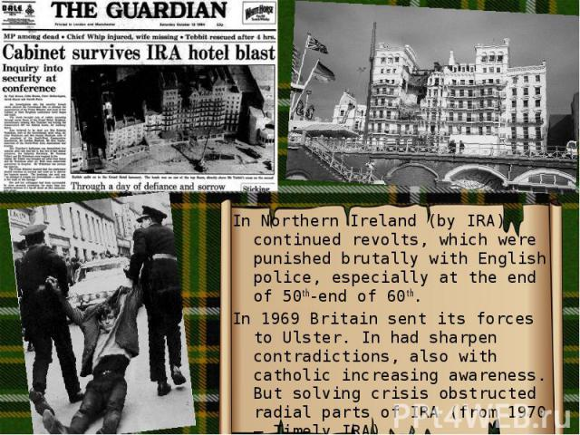 In Northern Ireland (by IRA) continued revolts, which were punished brutally with English police, especially at the end of 50th-end of 60th. In Northern Ireland (by IRA) continued revolts, which were punished brutally with English police, especially…