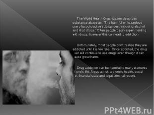 """The World Health Organization describes substance abuse as, """"The harmful or"""
