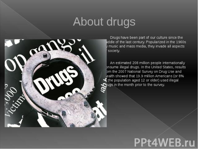 About drugs Drugs have been part of our culture since the middle of the last century. Popularized in the 1960s by music and mass media, they invade all aspects of society. An estimated 208 million people internationally consume illegal drugs. In the…