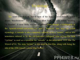 Etymology Etymology The word tornado is an altered form of the Spanish