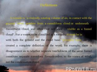 "Definitions Definitions A tornado is ""a violently rotating column of air, i"