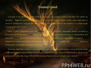 Funnel cloud Funnel cloud A tornado is not necessarily visible; however, the int