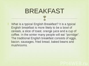 BREAKFAST What is a typical English Breakfast? It is a typical English breakfast