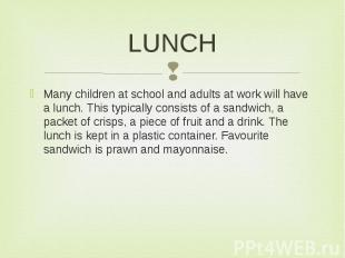 LUNCH Many children at school and adults at work will have a lunch. This typical